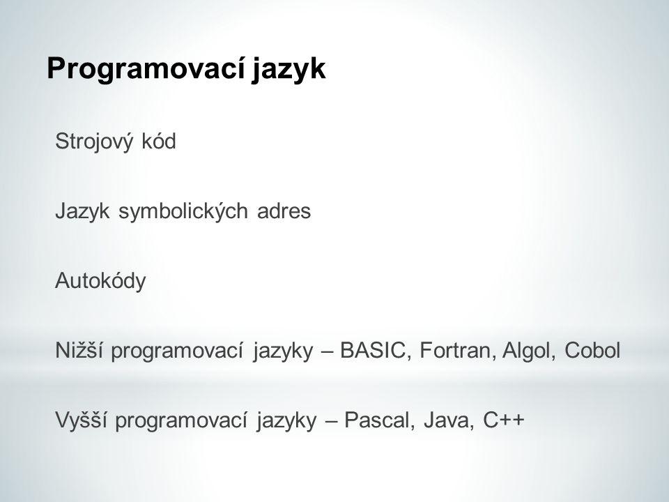Programovací jazyk Strojový kód Jazyk symbolických adres Autokódy Nižší programovací jazyky – BASIC, Fortran, Algol, Cobol Vyšší programovací jazyky –