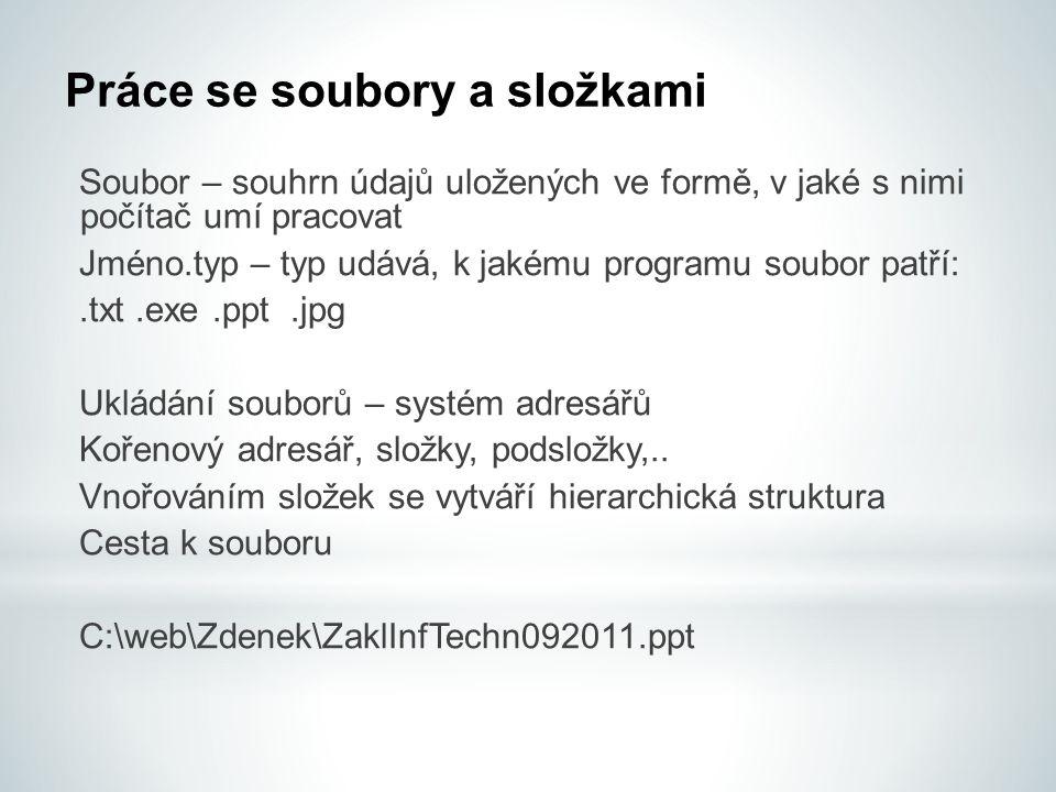Práce se soubory a složkami Soubor – souhrn údajů uložených ve formě, v jaké s nimi počítač umí pracovat Jméno.typ – typ udává, k jakému programu soub