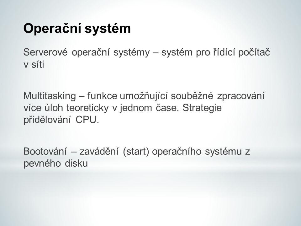 Serverové operační systémy – systém pro řídící počítač v síti Multitasking – funkce umožňující souběžné zpracování více úloh teoreticky v jednom čase.