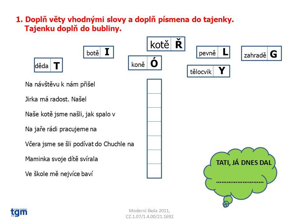 1. Doplň věty vhodnými slovy a doplň písmena do tajenky.