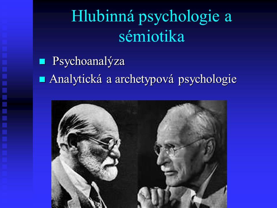 Hlubinná psychologie a sémiotika Psychoanalýza Psychoanalýza Analytická a archetypová psychologie Analytická a archetypová psychologie