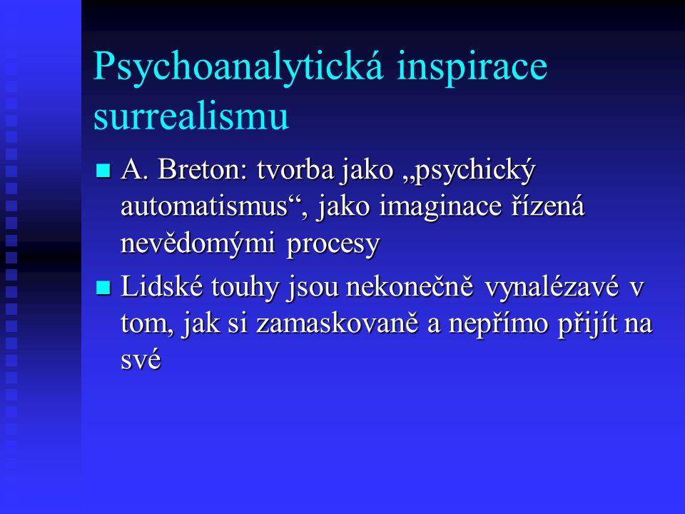 """Psychoanalytická inspirace surrealismu A. Breton: tvorba jako """"psychický automatismus"""", jako imaginace řízená nevědomými procesy A. Breton: tvorba jak"""
