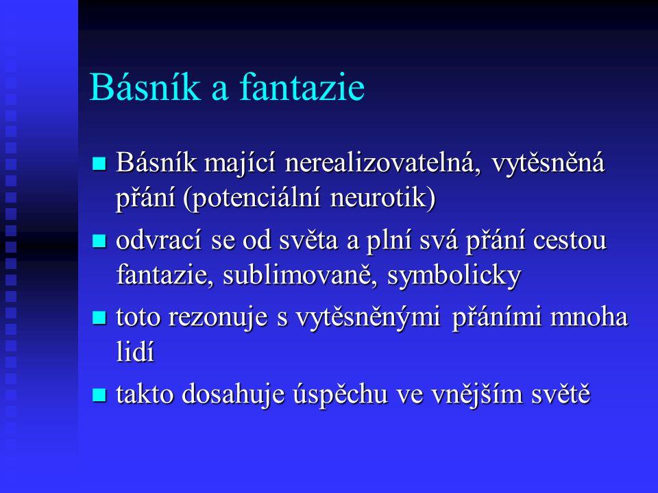 Básník a fantazie Básník mající nerealizovatelná, vytěsněná přání (potenciální neurotik) Básník mající nerealizovatelná, vytěsněná přání (potenciální