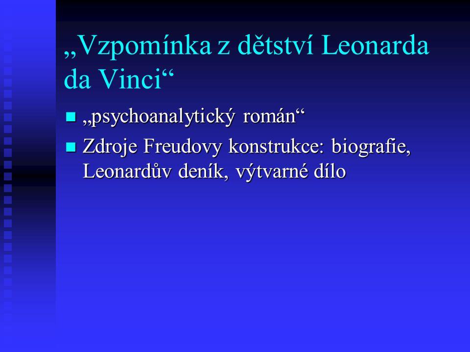 """""""Vzpomínka z dětství Leonarda da Vinci"""" """"psychoanalytický román"""" """"psychoanalytický román"""" Zdroje Freudovy konstrukce: biografie, Leonardův deník, výtv"""