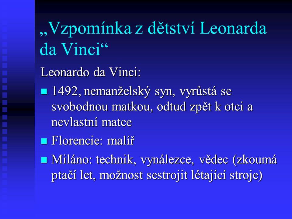"""""""Vzpomínka z dětství Leonarda da Vinci"""" Leonardo da Vinci: 1492, nemanželský syn, vyrůstá se svobodnou matkou, odtud zpět k otci a nevlastní matce 149"""