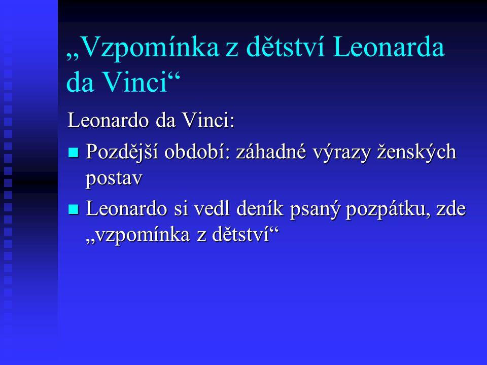 """""""Vzpomínka z dětství Leonarda da Vinci"""" Leonardo da Vinci: Pozdější období: záhadné výrazy ženských postav Pozdější období: záhadné výrazy ženských po"""