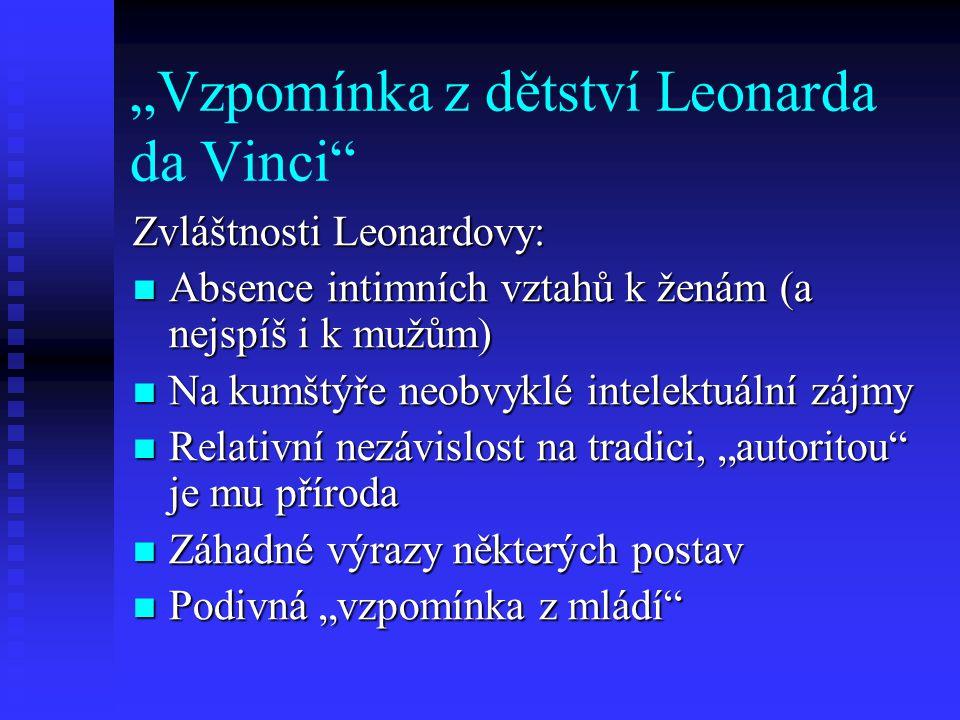 """""""Vzpomínka z dětství Leonarda da Vinci"""" Zvláštnosti Leonardovy: Absence intimních vztahů k ženám (a nejspíš i k mužům) Absence intimních vztahů k žená"""