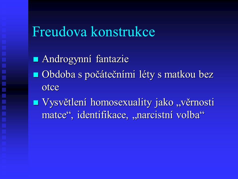 Freudova konstrukce Androgynní fantazie Androgynní fantazie Obdoba s počátečními léty s matkou bez otce Obdoba s počátečními léty s matkou bez otce Vy