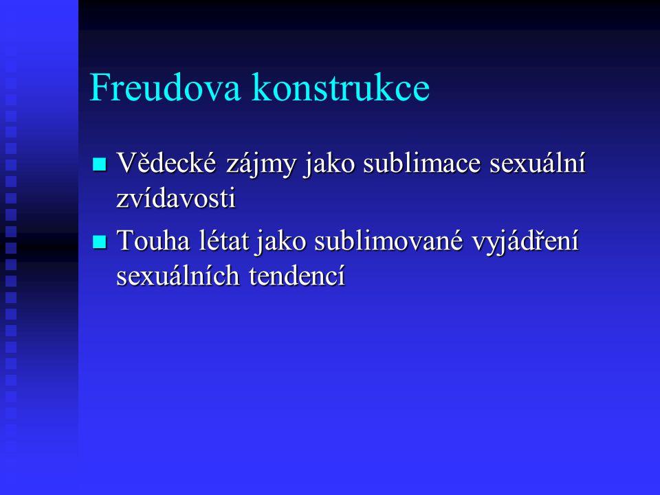 Freudova konstrukce Vědecké zájmy jako sublimace sexuální zvídavosti Vědecké zájmy jako sublimace sexuální zvídavosti Touha létat jako sublimované vyj