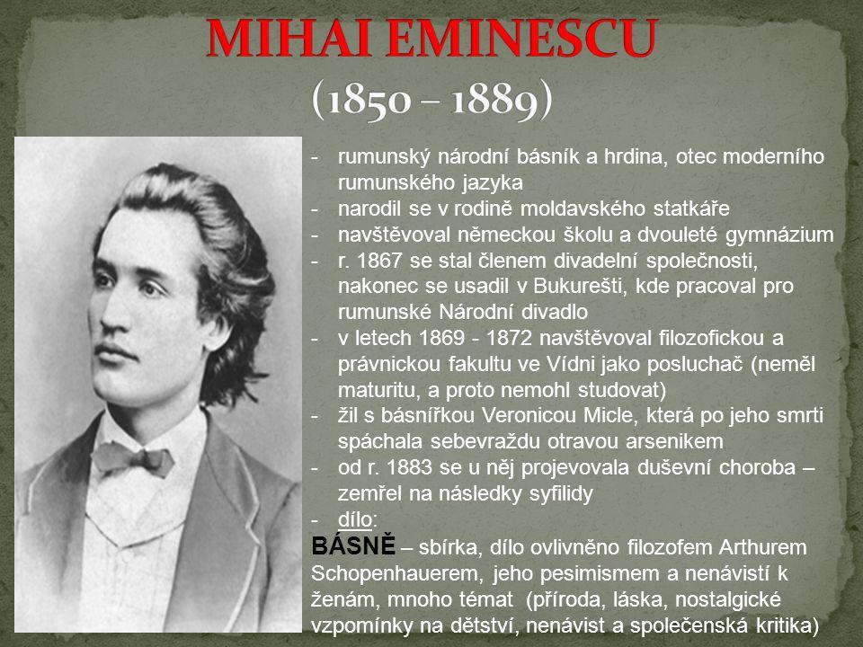 -rumunský národní básník a hrdina, otec moderního rumunského jazyka -narodil se v rodině moldavského statkáře -navštěvoval německou školu a dvouleté g