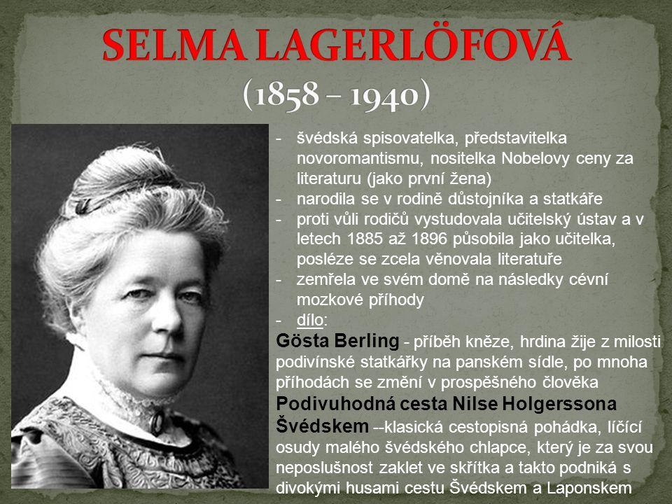 -švédská spisovatelka, představitelka novoromantismu, nositelka Nobelovy ceny za literaturu (jako první žena) -narodila se v rodině důstojníka a statk