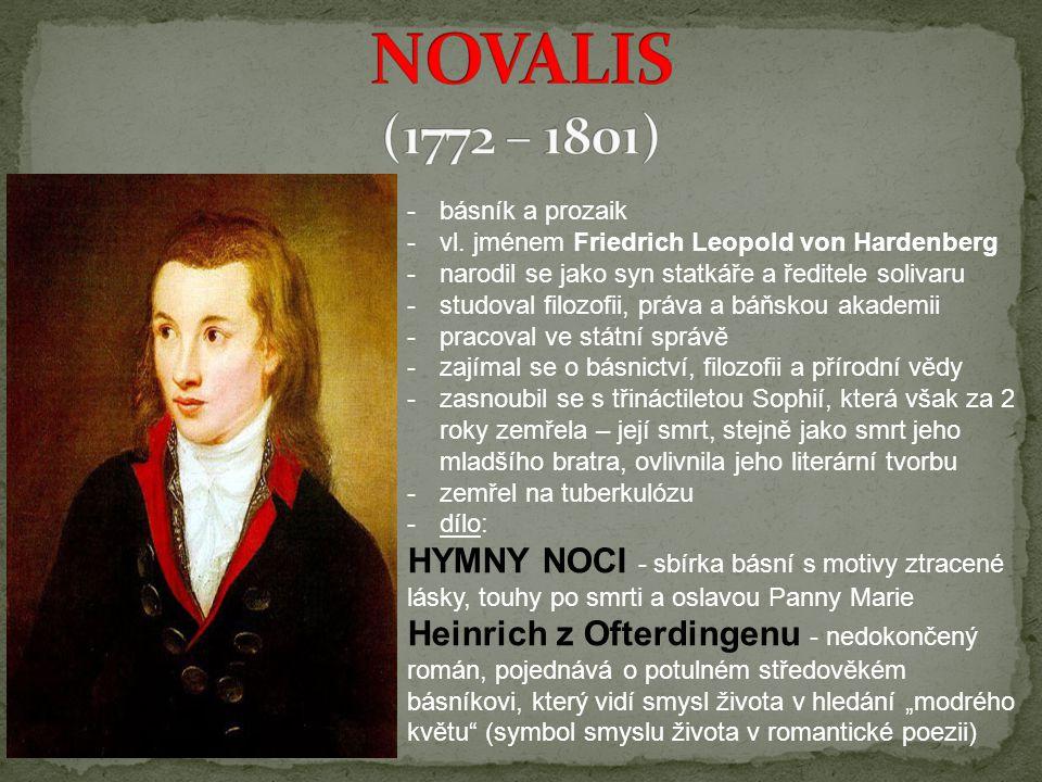 -básník a prozaik -vl. jménem Friedrich Leopold von Hardenberg -narodil se jako syn statkáře a ředitele solivaru -studoval filozofii, práva a báňskou