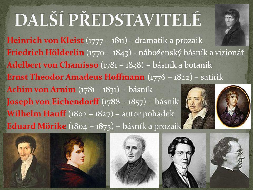 Heinrich von Kleist (1777 – 1811) - dramatik a prozaik Friedrich Hölderlin (1770 – 1843) - náboženský básník a vizionář Adelbert von Chamisso (1781 –