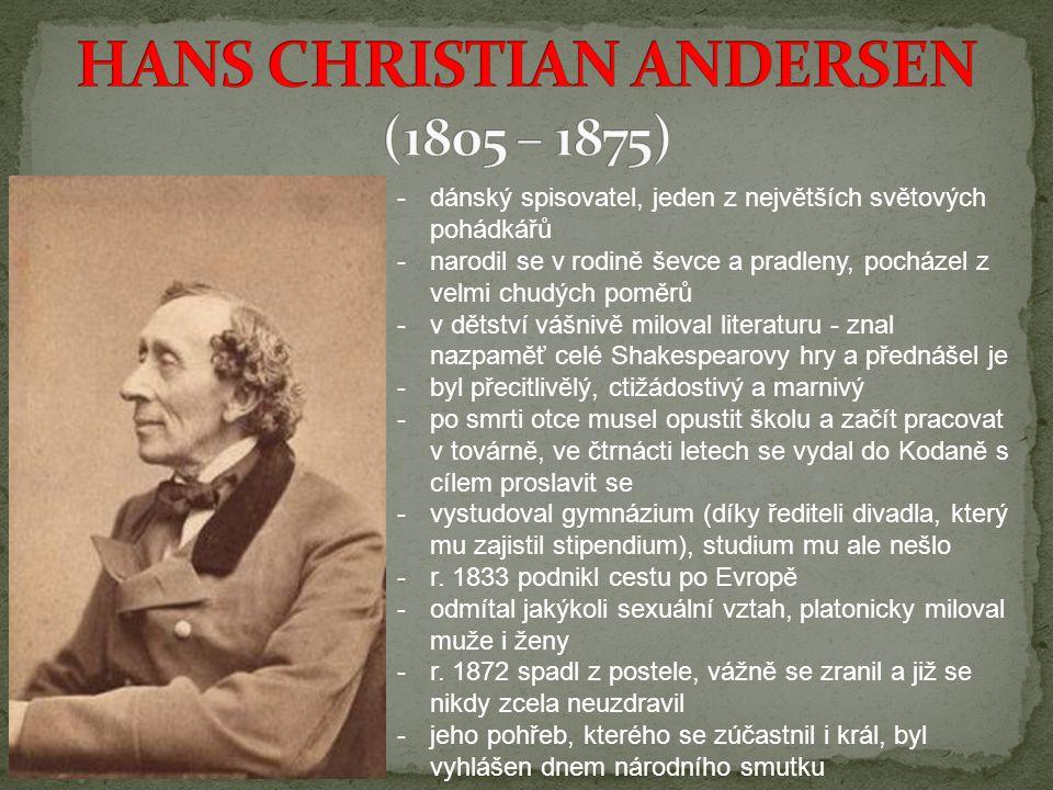-dánský spisovatel, jeden z největších světových pohádkářů -narodil se v rodině ševce a pradleny, pocházel z velmi chudých poměrů -v dětství vášnivě m