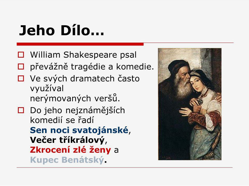 Jeho Dílo…  William Shakespeare psal  převážně tragédie a komedie.  Ve svých dramatech často využíval nerýmovaných veršů.  Do jeho nejznámějších k