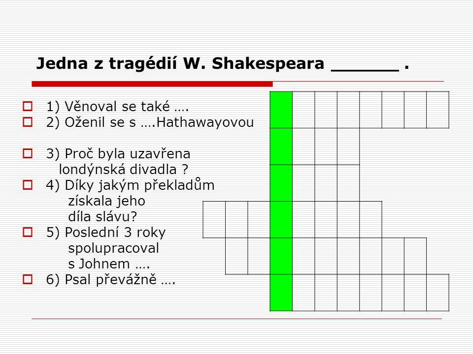  1) Věnoval se také ….  2) Oženil se s ….Hathawayovou  3) Proč byla uzavřena londýnská divadla ?  4) Díky jakým překladům získala jeho díla slávu?
