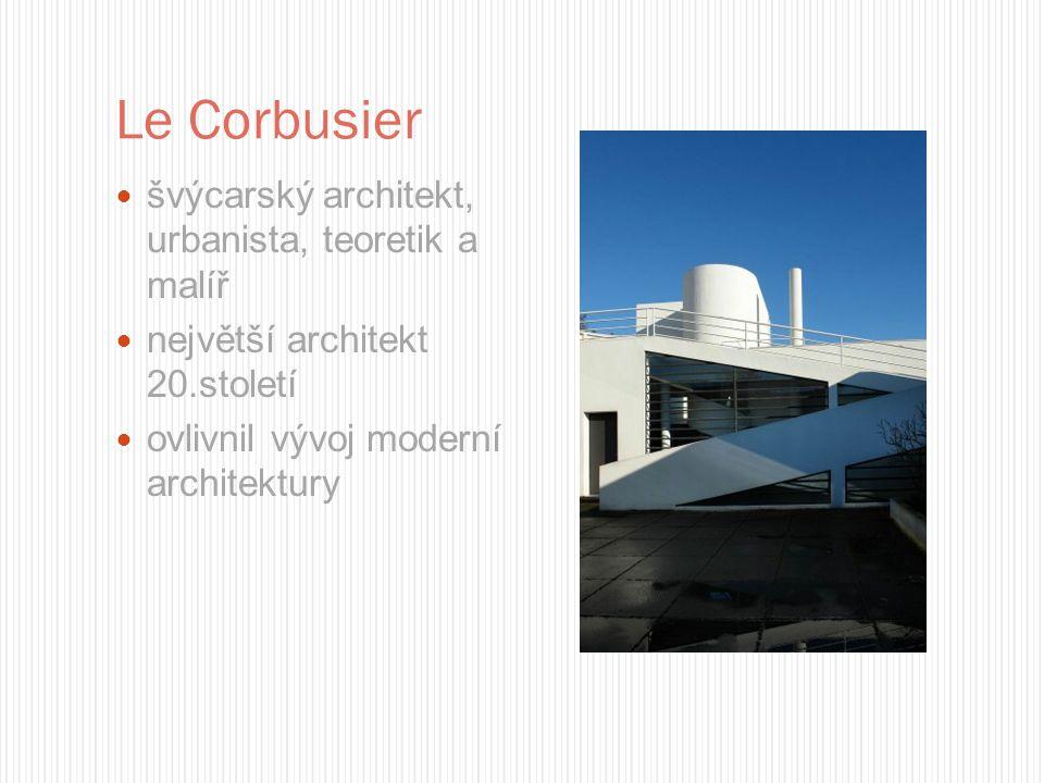 Le Corbusier švýcarský architekt, urbanista, teoretik a malíř největší architekt 20.století ovlivnil vývoj moderní architektury