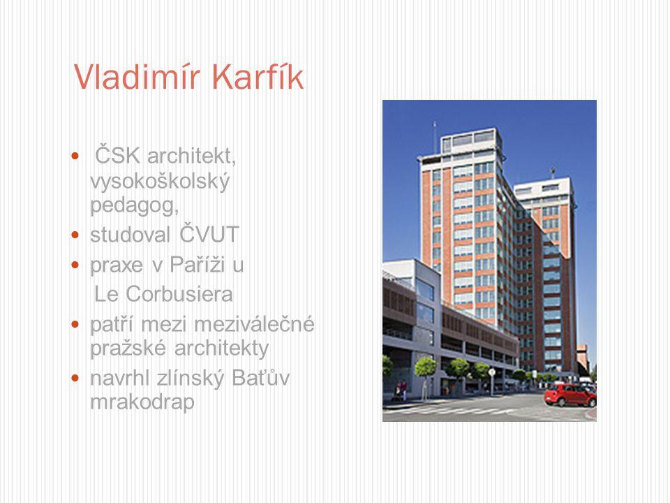 Vladimír Karfík ČSK architekt, vysokoškolský pedagog, studoval ČVUT praxe v Paříži u Le Corbusiera patří mezi meziválečné pražské architekty navrhl zl