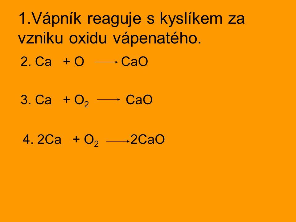 Na procvičení: 1)Vodík reaguje s kyslíkem za vzniku vody.