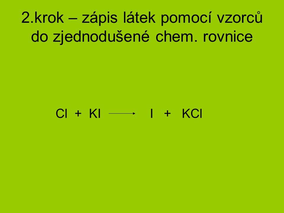3.krok – překontrolovat dvouatomové (víceatomové) molekuly Cl 2 + KI I 2 + KCl Musíme upravit chlór a jód.