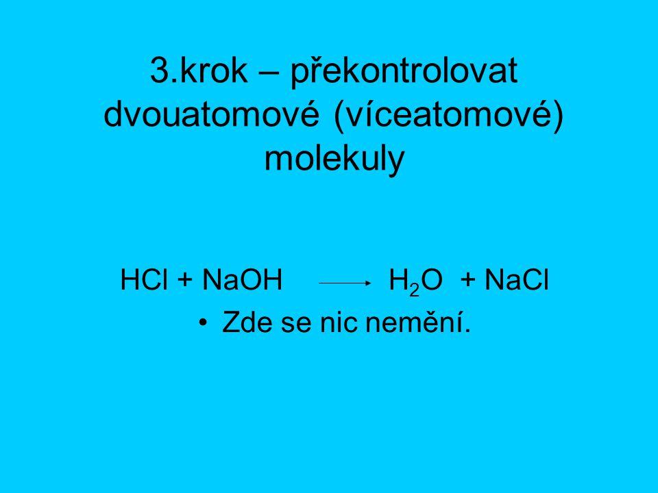 4.krok – dopočítat počet atomů na levé a pravé straně HCl + NaOH H 2 O + NaCl Zde všechno souhlasí.