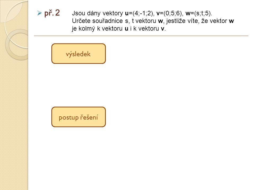 př. 2 Jsou dány vektory u=(4;-1;2), v=(0;5;6), w=(s;t;5).