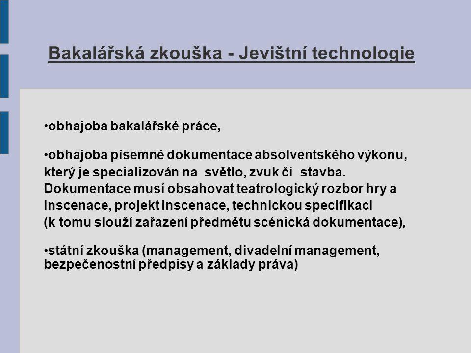 Bakalářská zkouška - Jevištní technologie obhajoba bakalářské práce, obhajoba písemné dokumentace absolventského výkonu, který je specializován na svě