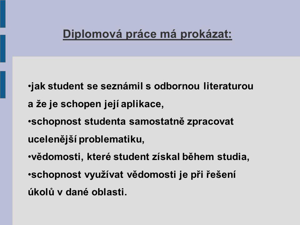 Diplomová práce má prokázat: jak student se seznámil s odbornou literaturou a že je schopen její aplikace, schopnost studenta samostatně zpracovat uce