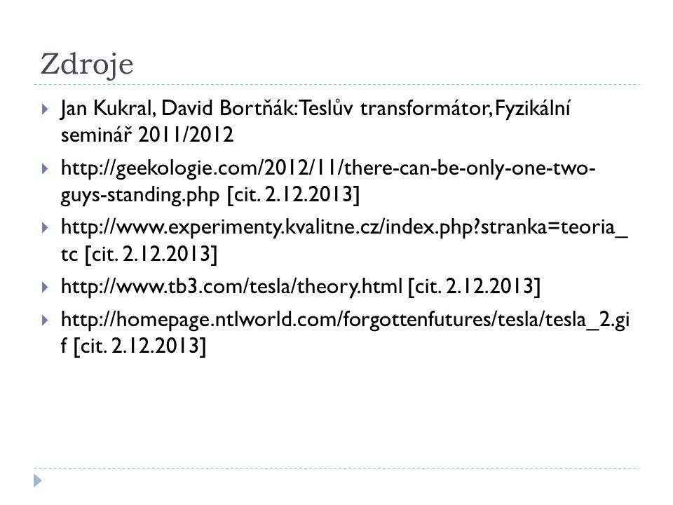 Zdroje  Jan Kukral, David Bortňák: Teslův transformátor, Fyzikální seminář 2011/2012  http://geekologie.com/2012/11/there-can-be-only-one-two- guys-standing.php [cit.