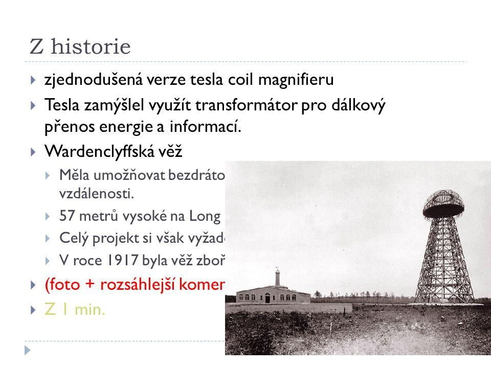 Z historie  zjednodušená verze tesla coil magnifieru  Tesla zamýšlel využít transformátor pro dálkový přenos energie a informací.