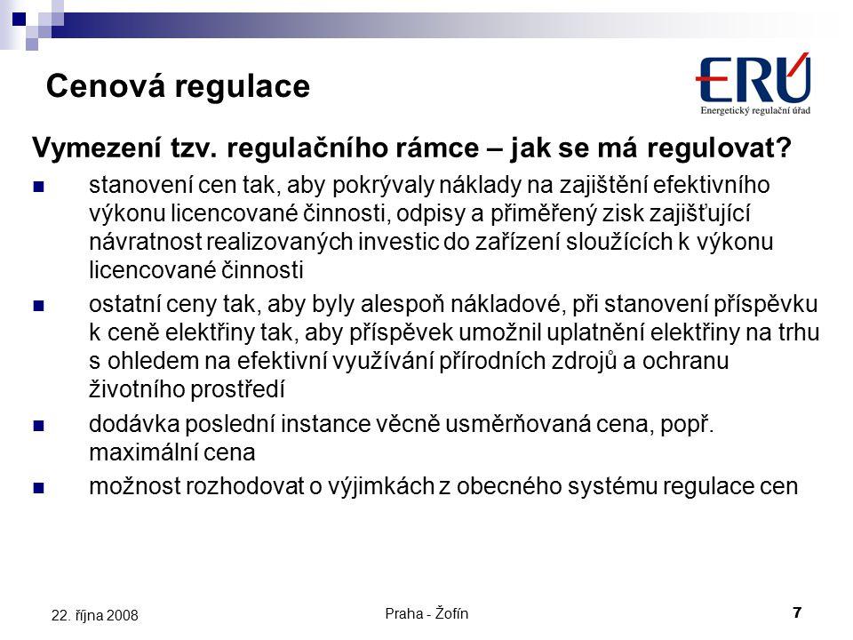 Praha - Žofín7 22. října 2008 Vymezení tzv. regulačního rámce – jak se má regulovat? stanovení cen tak, aby pokrývaly náklady na zajištění efektivního