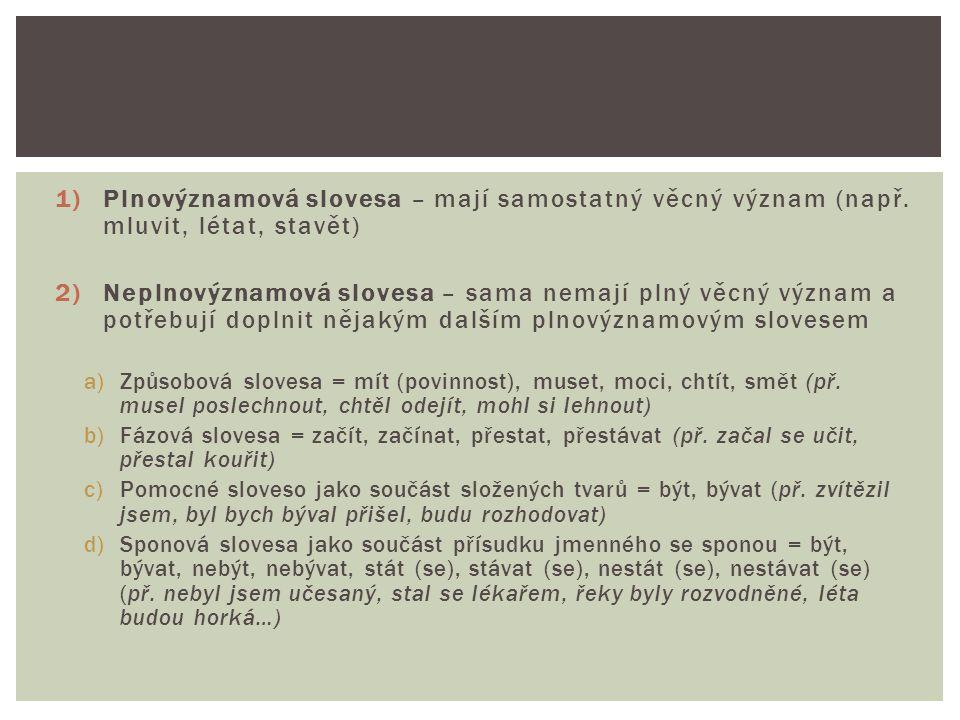 1)Plnovýznamová slovesa – mají samostatný věcný význam (např.