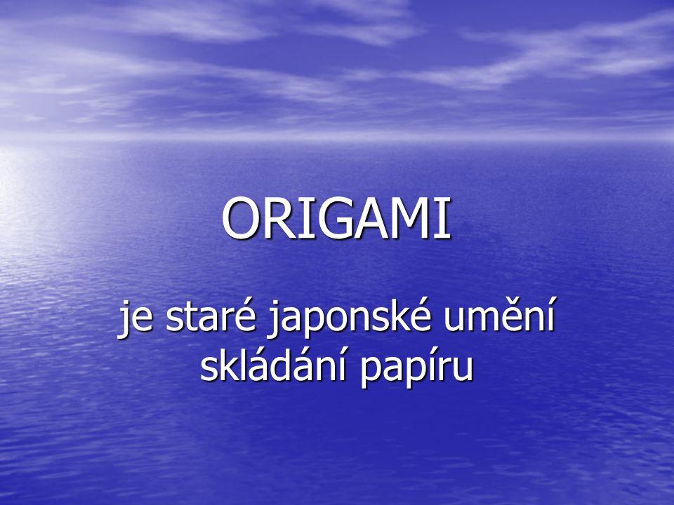 HISTORIE Počátky ORIGAMI spadají až do 9.století našeho letopočtu.