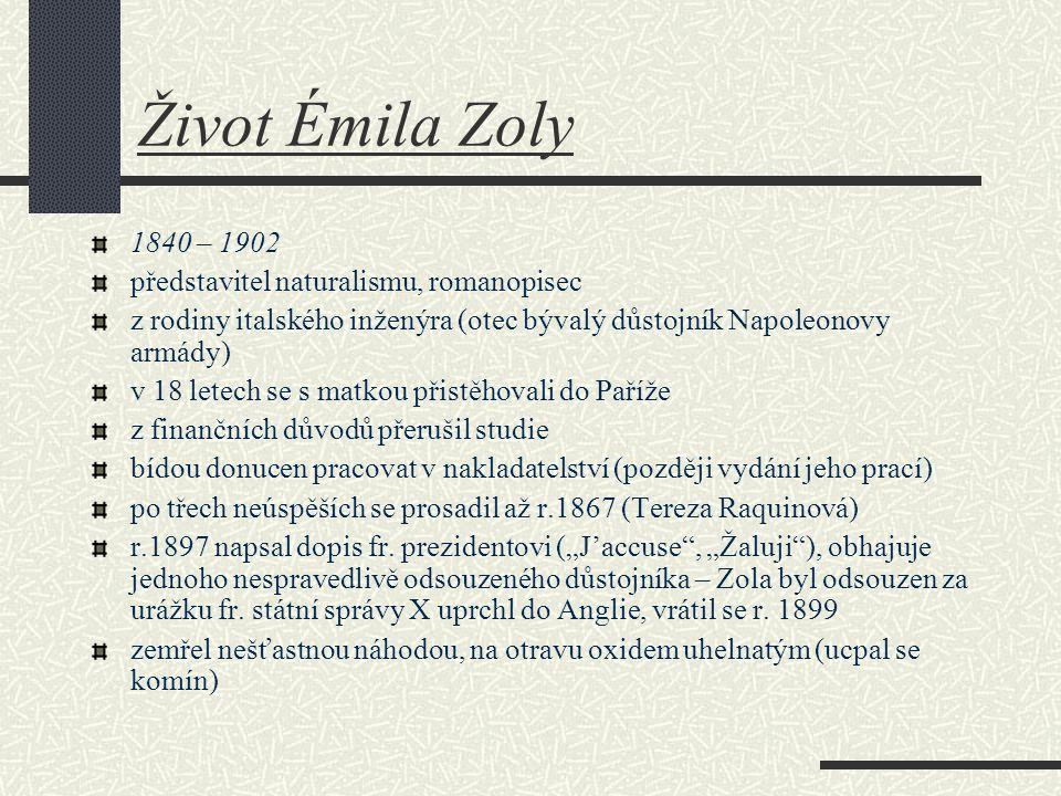 Život Émila Zoly 1840 – 1902 představitel naturalismu, romanopisec z rodiny italského inženýra (otec bývalý důstojník Napoleonovy armády) v 18 letech