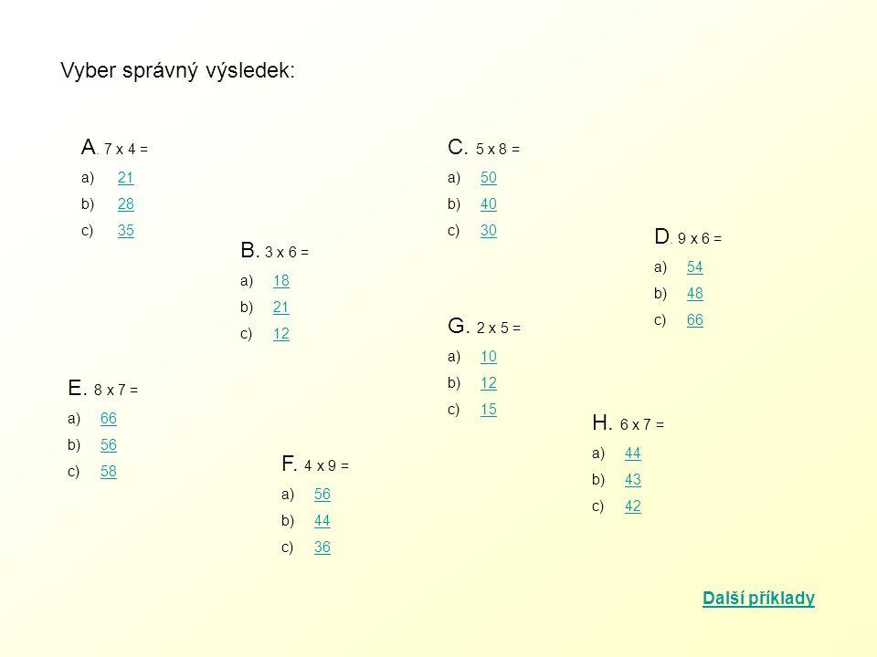 Vyber správný výsledek: I.4 x 4 = a) 1515 b) 1616 c) 1717 J.