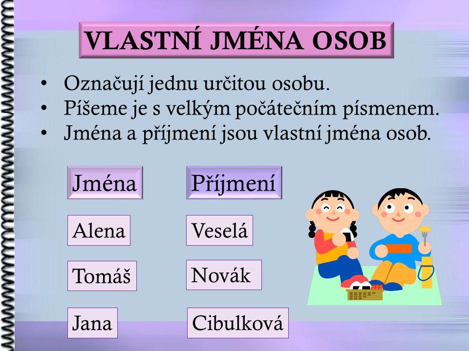 VLASTNÍ JMÉNA OSOB Jana Alena Cibulková Novák Veselá Tomáš Ozna č ují jednu ur č itou osobu.