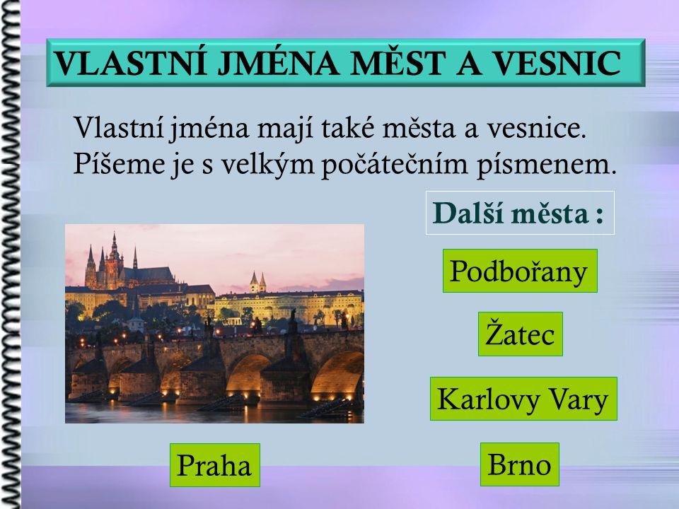 VLASTNÍ JMÉNA M Ě ST A VESNIC Praha Ž atec Brno Podbo ř any Karlovy Vary Vlastní jména mají také m ě sta a vesnice.