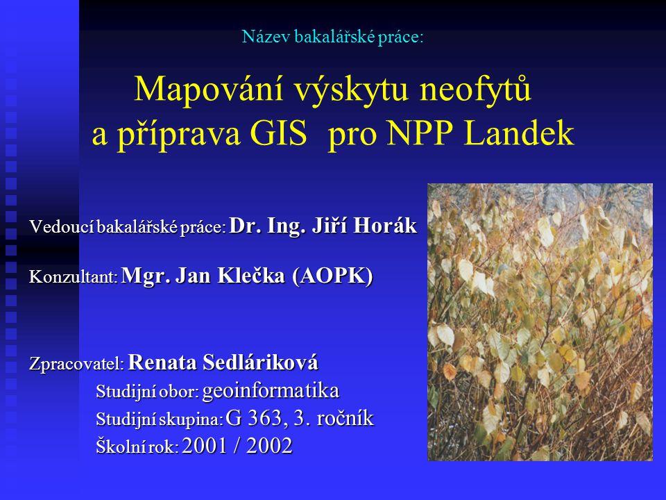 Úkoly bakalářské práce:  příprava GIS aplikace pro AOPK v Ostravě s využitím programu ArcView zájmové území: NPP Landek, v katastrálních územích Koblov a Petřkovice u Ostravy, rozloha: 85,53 ha  mapování výskytu neofytů pomocí GPS: křídlatky japonské (Reynoutria japonica), bezu černého (Sambucus nigra) invazní rostliny určené k likvidaci (zabírají stanoviště přirozeným druhům )  mapování cest, orientačních prvků a míst určených k odpočinku s využitím systému GPS
