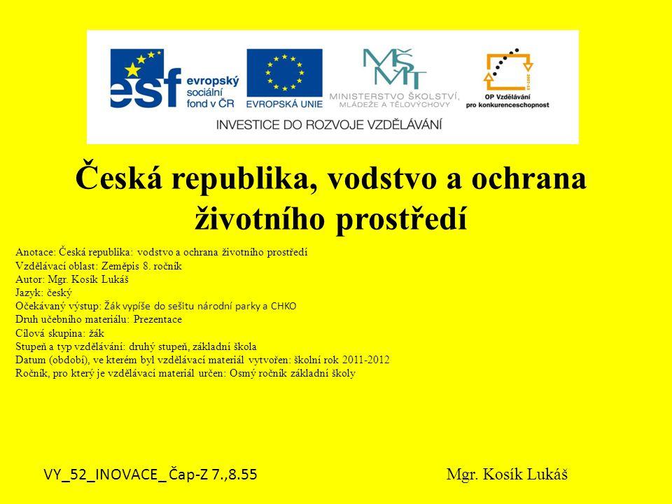 Anotace: Česká republika: vodstvo a ochrana životního prostředí Vzdělávací oblast: Zeměpis 8. ročník Autor: Mgr. Kosík Lukáš Jazyk: český Očekávaný vý