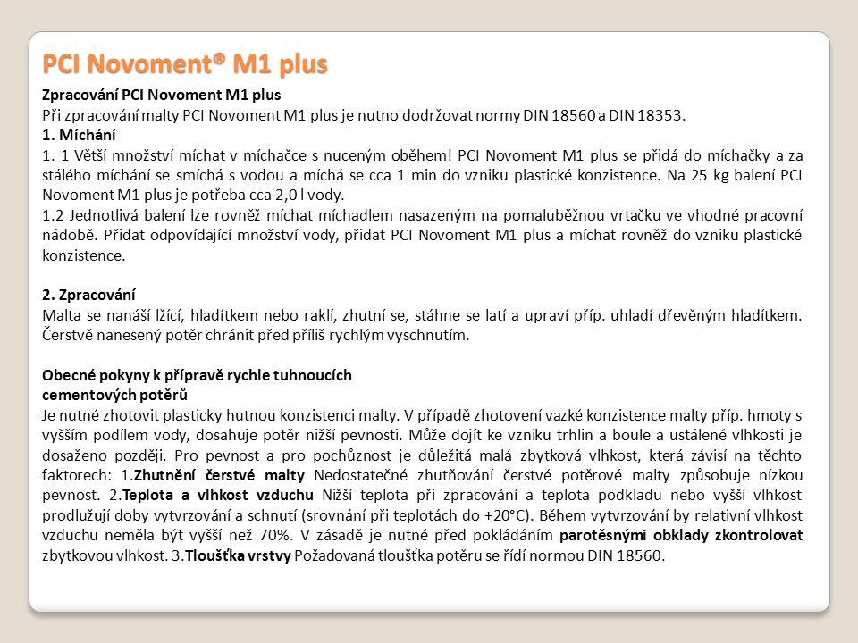 PCI Novoment® M1 plus Zpracování PCI Novoment M1 plus Při zpracování malty PCI Novoment M1 plus je nutno dodržovat normy DIN 18560 a DIN 18353. 1. Míc