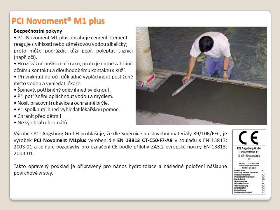 Bezpečnostní pokyny PCI Novoment M1 plus obsahuje cement. Cement reaguje s vlhkostí nebo záměsovou vodou alkalicky; proto může podráždit kůži popř. po