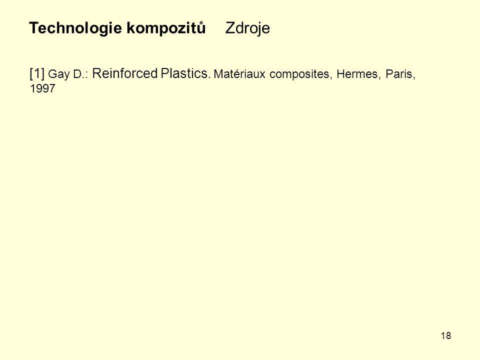 18 ZdrojeTechnologie kompozitů [1] Gay D.: Reinforced Plastics. Matériaux composites, Hermes, Paris, 1997
