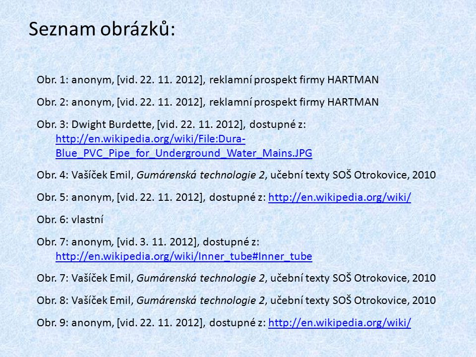 Seznam obrázků: Obr. 1: anonym, [vid. 22. 11. 2012], reklamní prospekt firmy HARTMAN Obr. 2: anonym, [vid. 22. 11. 2012], reklamní prospekt firmy HART