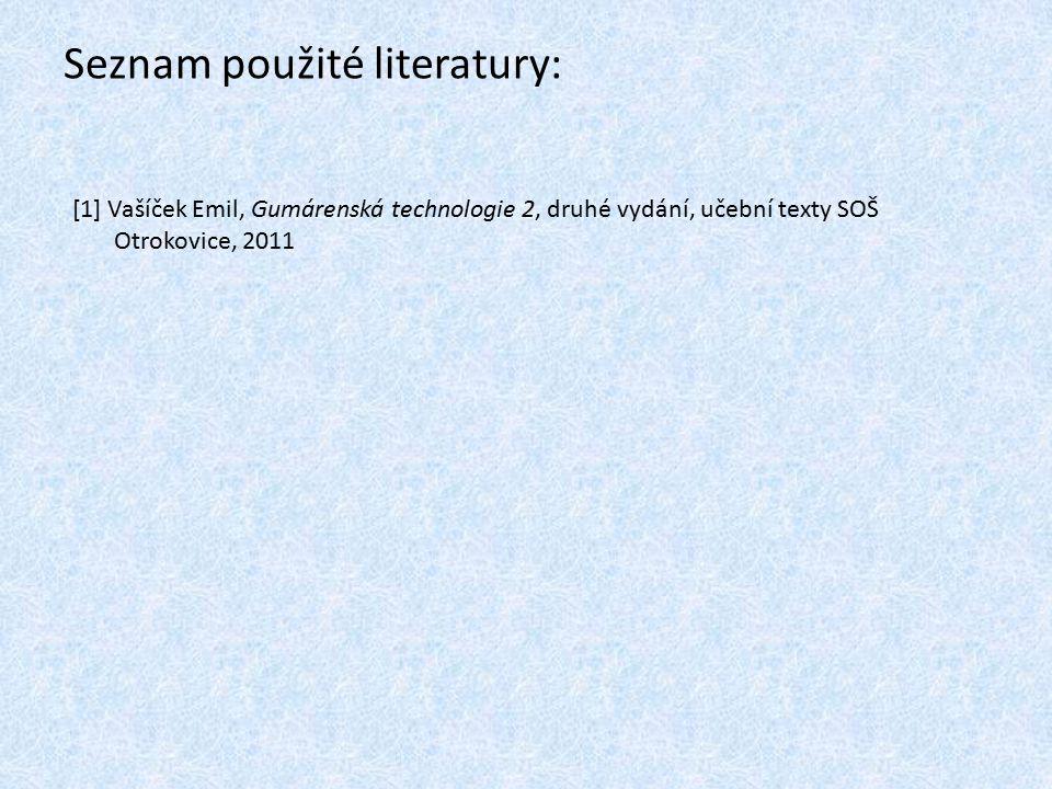 Seznam použité literatury: [1] Vašíček Emil, Gumárenská technologie 2, druhé vydání, učební texty SOŠ Otrokovice, 2011