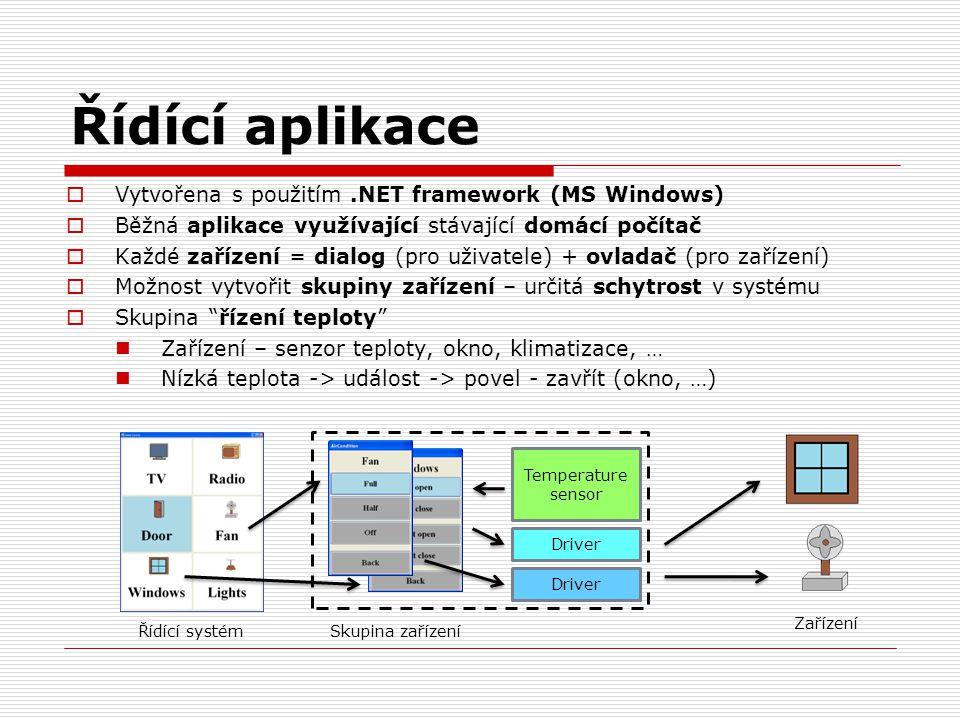 Řídící aplikace  Vytvořena s použitím.NET framework (MS Windows)  Běžná aplikace využívající stávající domácí počítač  Každé zařízení = dialog (pro