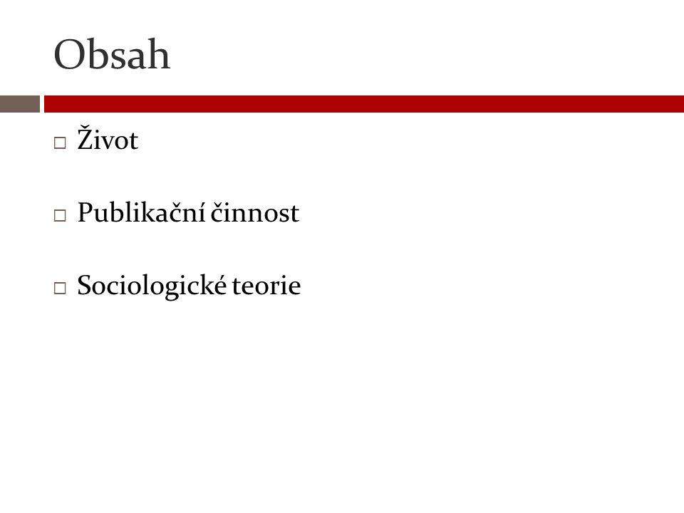 Obsah  Život  Publikační činnost  Sociologické teorie