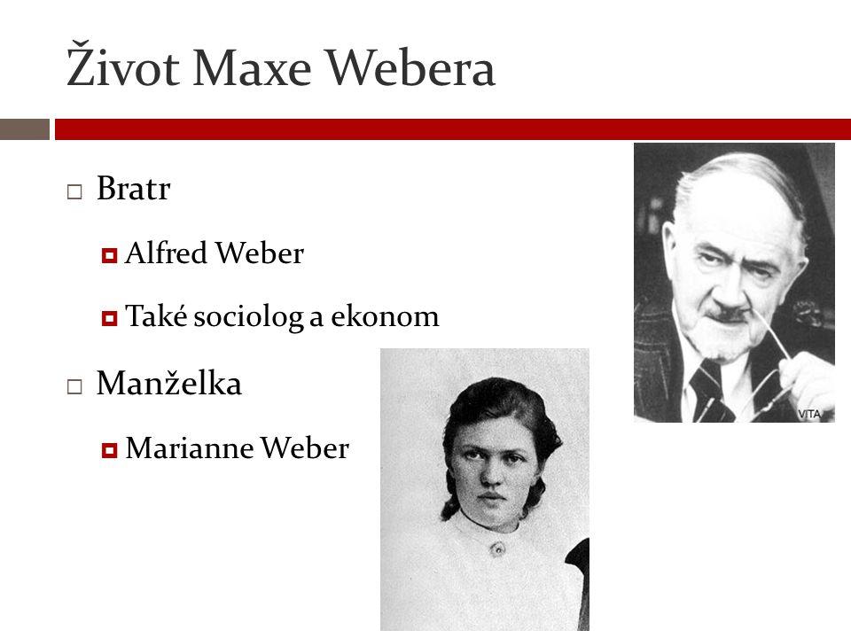 Život Maxe Webera  Studium  Právní a hospodářské dějiny  Dále navštěvoval přednášky Ekonomie Středověké dějiny Teologie/filozofie Sociologie