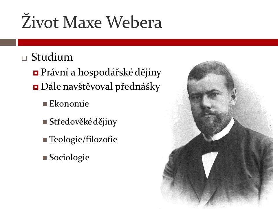 Život Maxe Webera  Studium (Alma mater)  Universita v Göttingenu  Humboldtova univerzita  Vídeňská univerzita  Freiburská univerzita (od r.