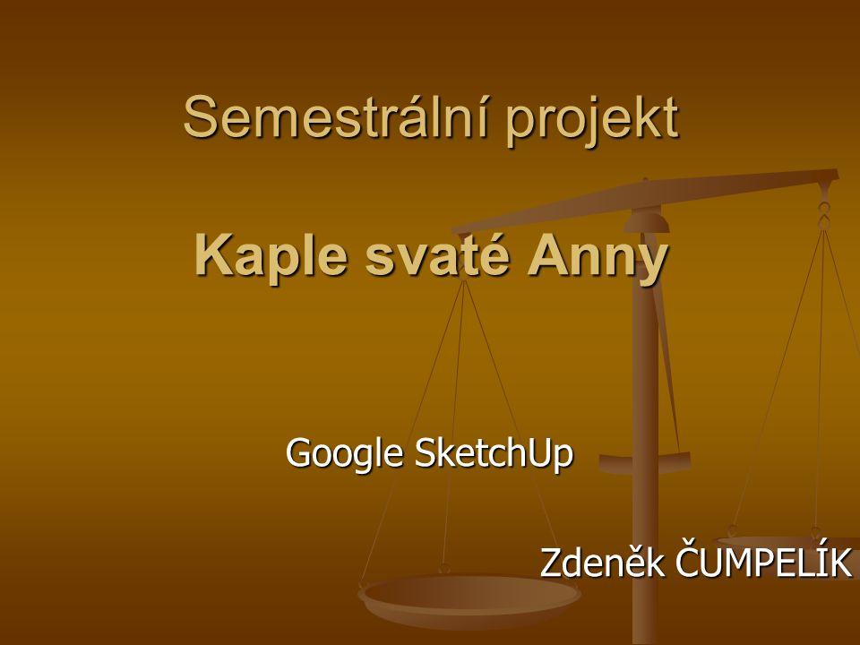 Semestrální projekt Kaple svaté Anny Google SketchUp Zdeněk ČUMPELÍK