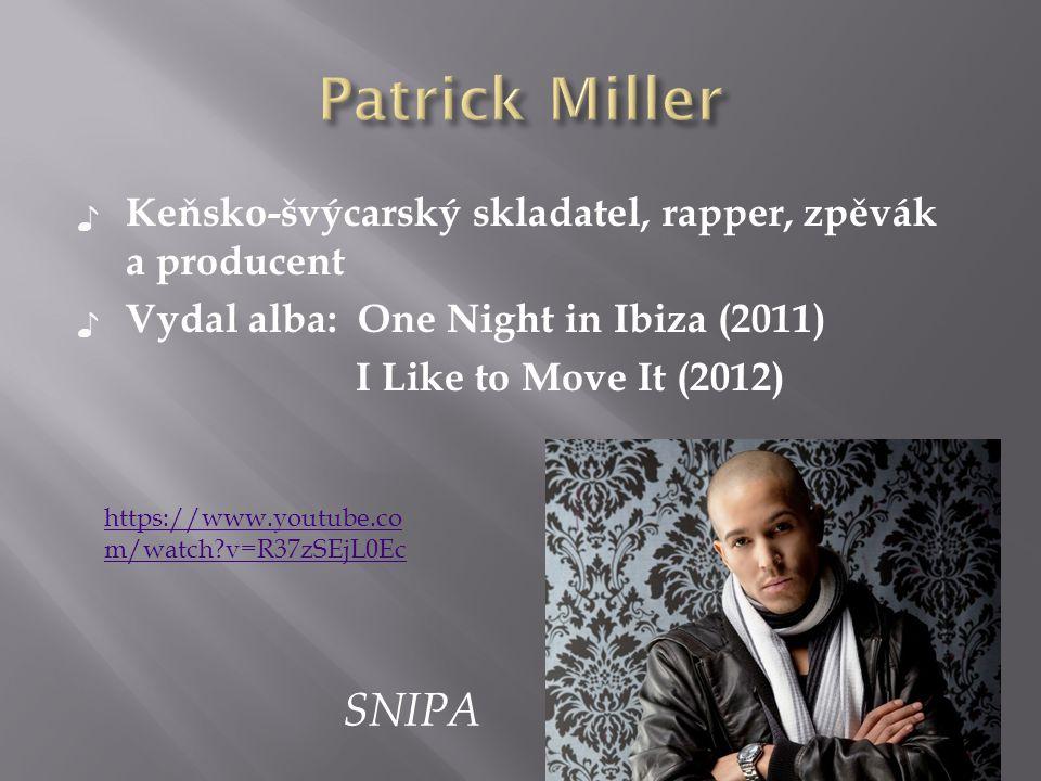 ♪ Keňsko-švýcarský skladatel, rapper, zpěvák a producent ♪ Vydal alba: One Night in Ibiza (2011) I Like to Move It (2012) SNIPA https://www.youtube.co m/watch?v=R37zSEjL0Ec